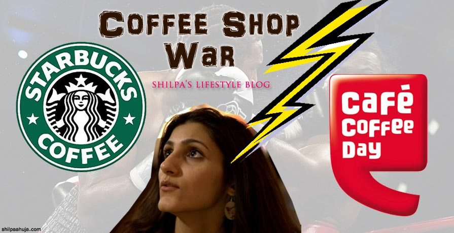 Starbucks vs CCD_war_battle_shop_house_best_india_blog_review_shilpa_lifestyle