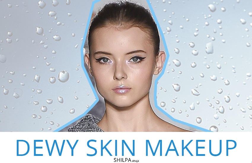 dewy-skin-makeup-latest-trends-makeup-beauty-designer-fashion