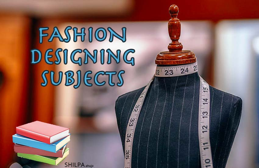 Fashion Designing Subjects Courses In Fashion Design Schools